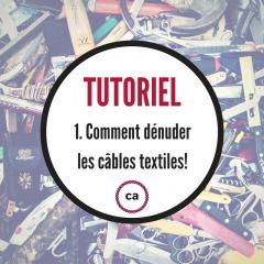 Tutoriel #1 – Comment dénuder les câbles textiles!
