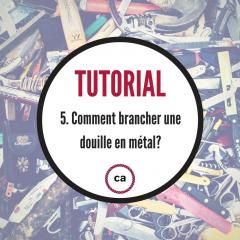 Tutoriel #5 - Comment brancher une douille en métal?