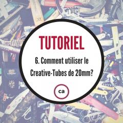 Tutoriel #6 - Comment utiliser le Creative-Tubes 20mm!